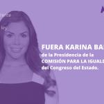 EXIGEN RENUNCIA DE KARINA BARRÓN ANTE LA INEPTITUD EN LA COMISIÓN DE IGUALDAD DE GÉNERO