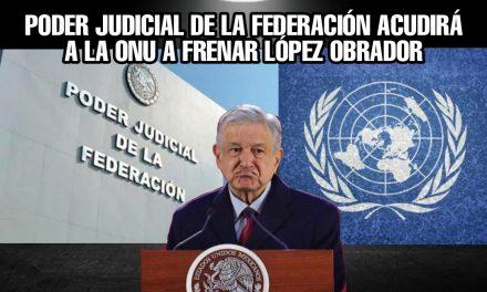 ACUDIRÁN INTEGRANTES DEL PODER JUDICIAL FEDERAL A LA ONU A QUEJARSE DEL ASEDIO DE ANDRÉS MANUEL LÓPEZ OBRADOR